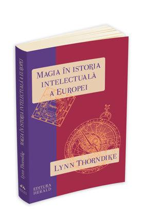 Magia in istoria intelectuala lynn thorndike editura herald
